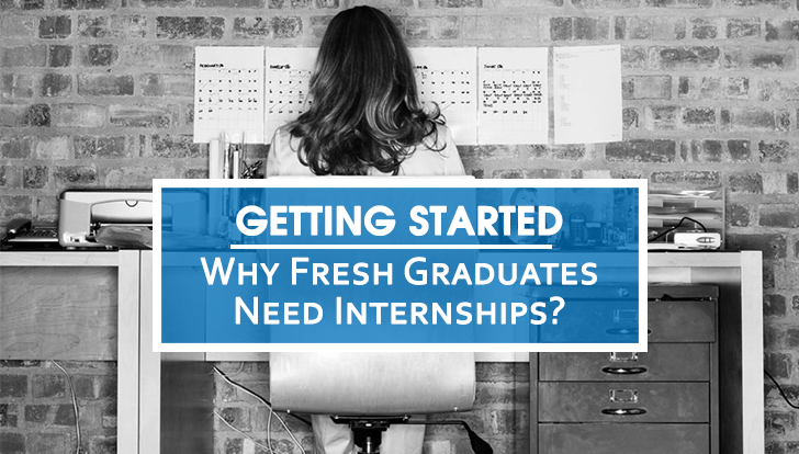 Getting Started: Why Fresh Graduates Need Internships?