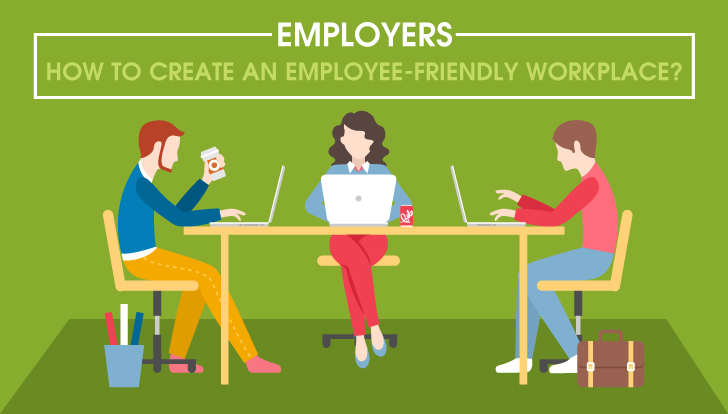 Employers: How to create an employee-friendly workplace?