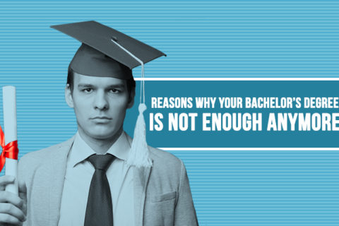 Reasons why your bachelor's degree is not enough anymore