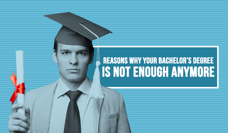 Reasons Why Your Bachelor's Degree is Not Enough Anymore?