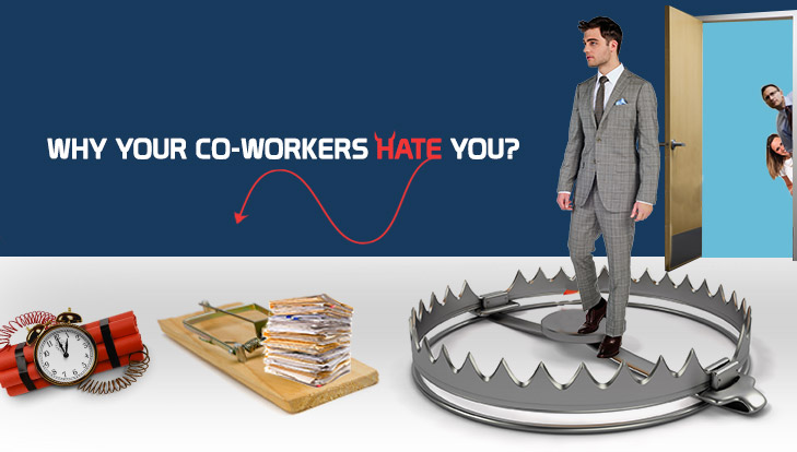 Why Your Coworkers Hate You ?!