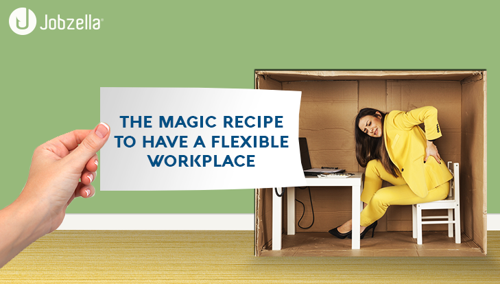 The magic recipe to have a flexible workplace