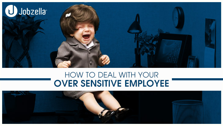 How to deal with your over sensitive employee?