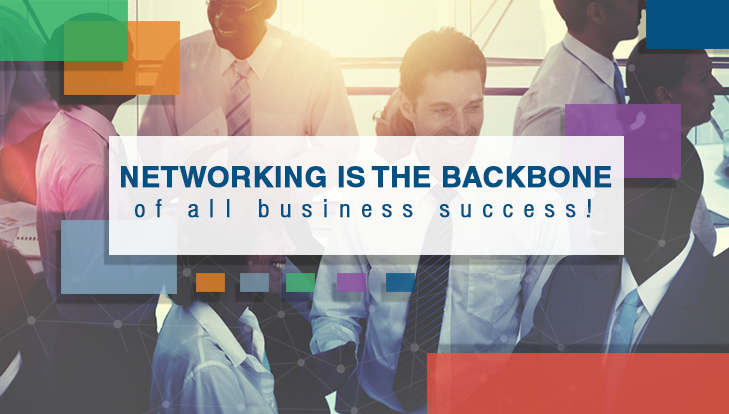 Networking Is The Backbone Of All Business Success!