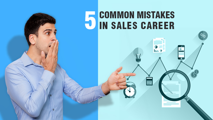 5 Common mistakes in sales, you may do without even realizing!